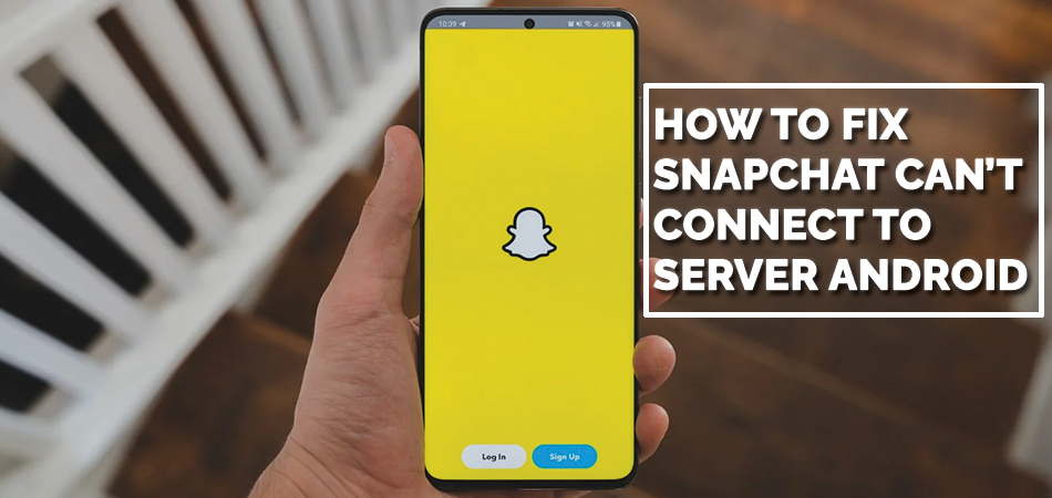 How To Fix Snapchat Can't Connect To Server Android