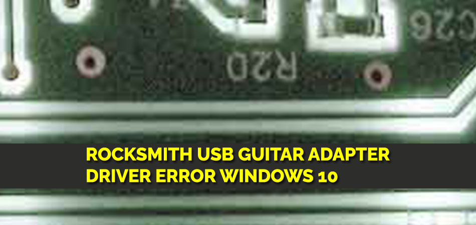 Rocksmith USB Guitar Adapter Driver Error Windows 10