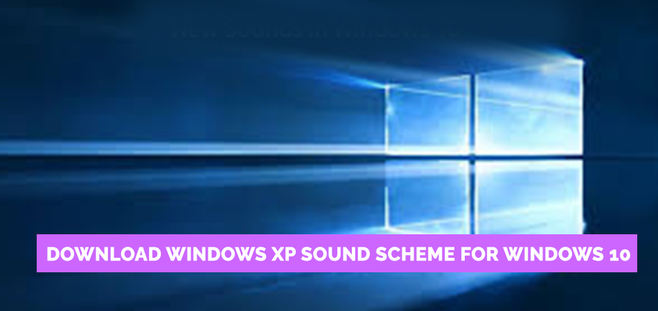 Download Windows XP Sound Scheme for Windows 10