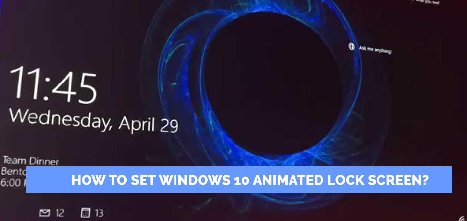 How to Set Windows 10 Animated Lock Screen