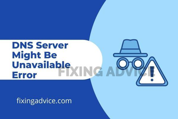 DNS Server Might Be Unavailable Error